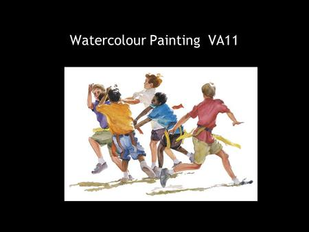 "Watercolour Painting VA11. Characteristics of watercolour paintings ""Water""colour paintings often look fluid and flowing like water."