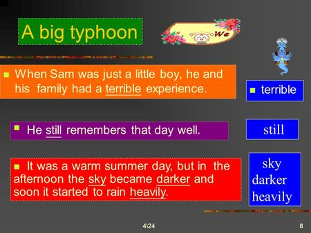 4\248 A big typhoon When Sam was just a little boy, he and his family had a terrible experience. terrible It was a warm summer day, but in the afternoon.