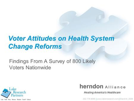 202.776.9066 | www.lakeresearch.com | March 6, 2009 Voter Attitudes on Health System Change Reforms Findings From A Survey of 800 Likely Voters Nationwide.