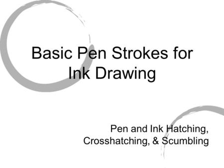 Basic Pen Strokes for Ink Drawing Pen and Ink Hatching, Crosshatching, & Scumbling.
