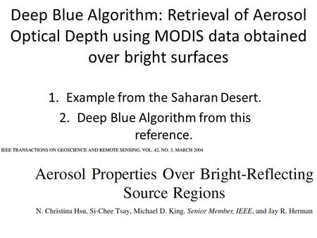 Deep Blue Algorithm: Retrieval of Aerosol Optical Depth using MODIS data obtained over bright surfaces 1.Example from the Saharan Desert. 2.Deep Blue Algorithm.