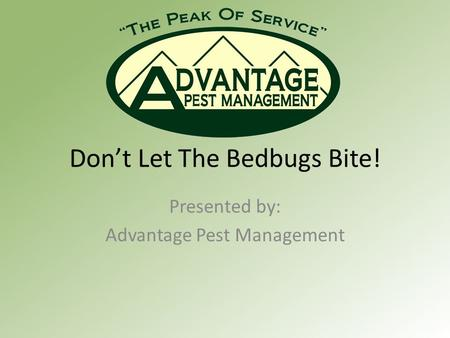 Don't Let The Bedbugs Bite! Presented by: Advantage Pest Management.