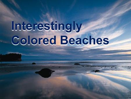 Interestingly Colored Beaches. Ever seen beaches with black, green, white, red or multicolored sand? See this amazing nature phenomenon in the following.