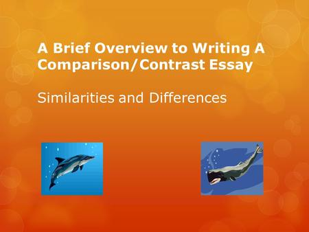 A Brief Overview to Writing A Comparison/Contrast Essay Similarities and Differences.