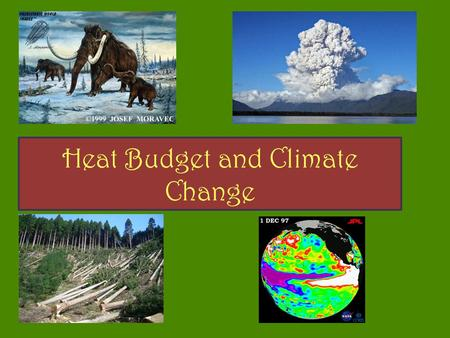 Heat Budget and Climate Change. Heat Budget is the result of a balance between energy received (insolation and Earth's Interior) and energy lost (terrestrial.