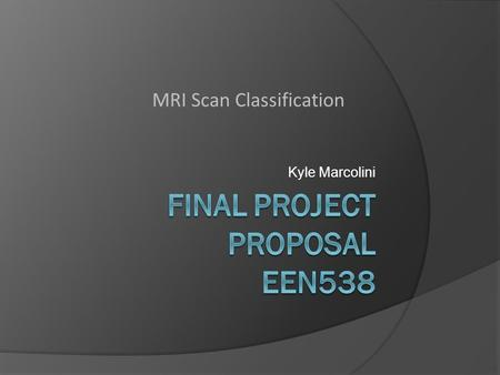 Kyle Marcolini MRI Scan Classification. Previous Research  For EEN653, project devised based on custom built classifier for demented MRI brain scans.