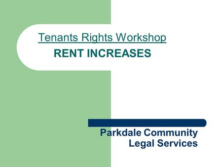 Parkdale Community Legal Services Tenants Rights Workshop RENT INCREASES.