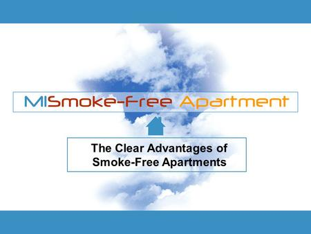 The Clear Advantages of Smoke-Free Apartments. Three Stages of Truth All truth passes through three stages: First it is ridiculed Second it is violently.
