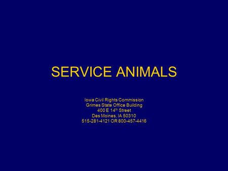 SERVICE ANIMALS Iowa Civil Rights Commission Grimes State Office Building 400 E 14 th Street Des Moines, IA 50310 515-281-4121 OR 800-457-4416.