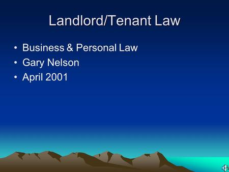 Landlord/Tenant Law Business & Personal Law Gary Nelson April 2001.