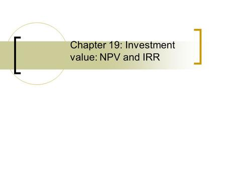 Chapter 19: Investment value: NPV and IRR. Outline DCF framework Discounting NOI.