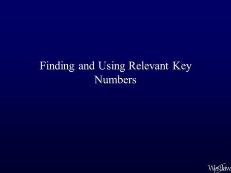 Finding and Using Relevant Key Numbers. Topic Lists in Print Digests Use the alphabetical Digest Topics list at the beginning of each print digest volume.