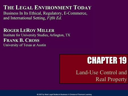 © 2007 by West Legal Studies in Business / A Division of Thomson Learning CHAPTER 19 Land-Use Control and Real Property.