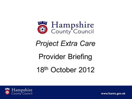 Project Extra Care Provider Briefing 18 th October 2012.