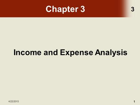 3 4/22/2015 1 Chapter 3 Income and Expense Analysis.