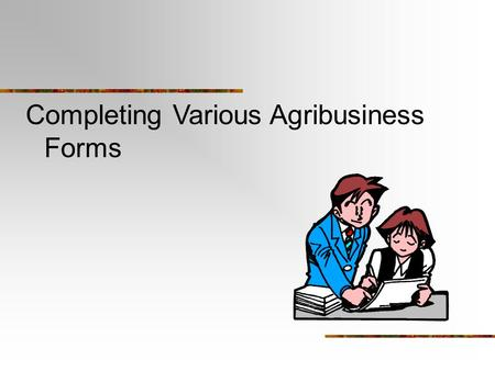Completing Various Agribusiness Forms. Next Generation Science / Common Core Standards Addressed! CCSS. Math.Content. HSSIC.B.6 Evaluate reports based.