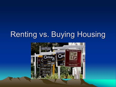 Renting vs. Buying Housing. Rental Terminology Landlord Owner of property –Expects rent to be paid on time and for tenant to keep the property in reasonable.