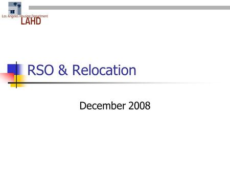 RSO & Relocation December 2008. What Does Rent Stabilization Do? Controls rents (Vacancy decontrol) Limits evictions (12 Legal Reasons) Requires relocation.