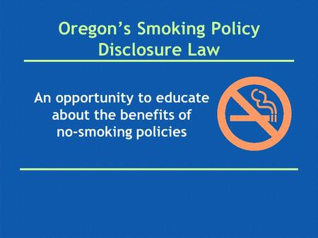 Oregon's Smoking Policy Disclosure Law An opportunity to educate about the benefits of no-smoking policies.