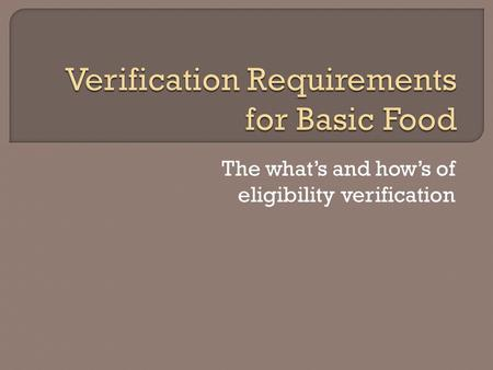 The what's and how's of eligibility verification.