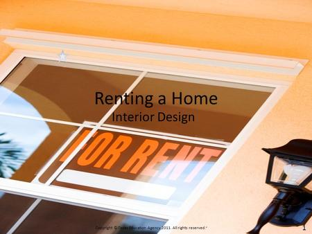 "Renting a Home Interior Design Copyright © Texas Education Agency,2011. All rights reserved."". 1."
