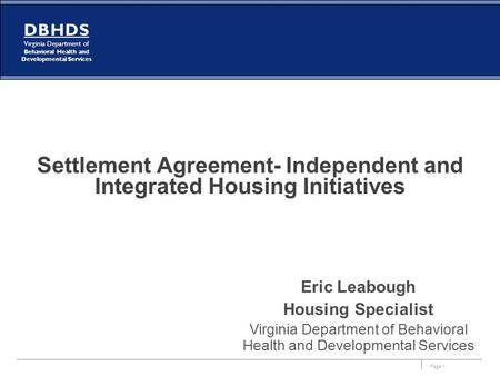 Page 1 DBHDS Virginia Department of Behavioral Health and Developmental Services Settlement Agreement- Independent and Integrated Housing Initiatives Eric.