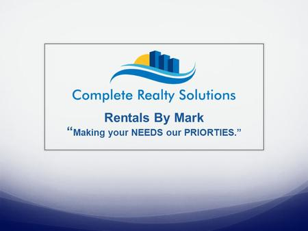 "Rentals By Mark "" Making your NEEDS our PRIORTIES."""