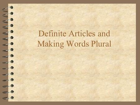 "Definite Articles and Making Words Plural. The Four Definite Articles Are... 4 El (word usually ends in ""o"") 4 La (word usually ends in ""a"") 4 Los (word."