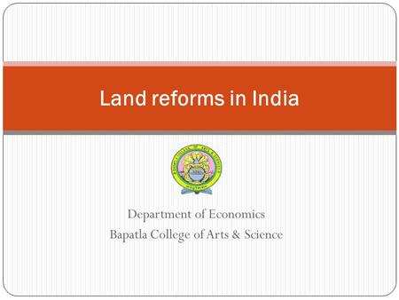 Department of Economics Bapatla College of Arts & Science Land reforms in India.