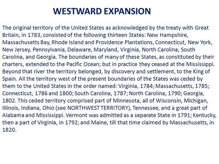 WESTWARD EXPANSION The original territory of the United States as acknowledged by the treaty with Great Britain, in 1783, consisted of the following thirteen.