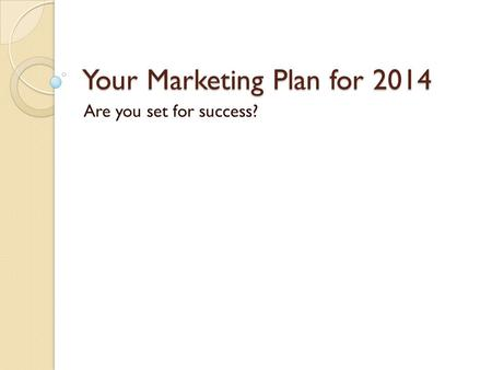 Your Marketing Plan for 2014 Are you set for success?