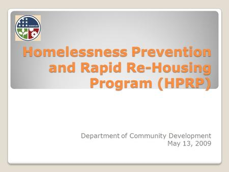 Homelessness Prevention and Rapid Re-Housing Program (HPRP) Department of Community Development May 13, 2009.