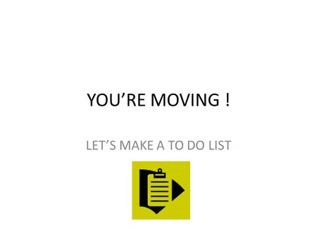 YOU'RE MOVING ! LET'S MAKE A TO DO LIST What about the home phone.