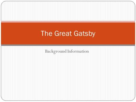 Background Information The Great Gatsby. Modernism in Literature Began after World War I; influenced a change in beliefs about the world Reflection of.