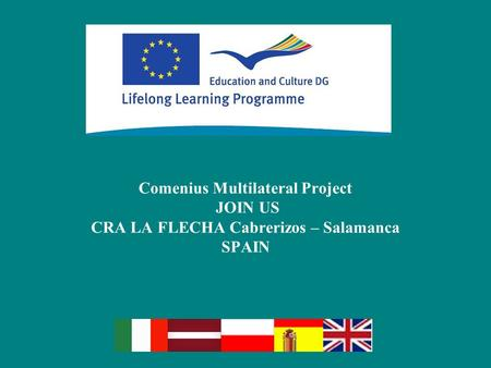 Comenius Multilateral Project JOIN US CRA LA FLECHA Cabrerizos – Salamanca SPAIN.