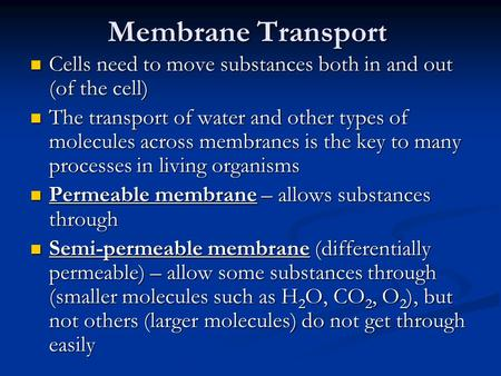 Membrane Transport Cells need to move substances both in and out (of the cell) Cells need to move substances both in and out (of the cell) The transport.