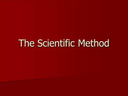 The Scientific Method. The Scientific Method is a systematic process that scientists use to study the natural world. The Scientific Method is a systematic.