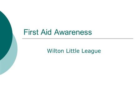 First Aid Awareness Wilton Little League. Personal Protection  For you and the patient  Gloves  Barrier devices.