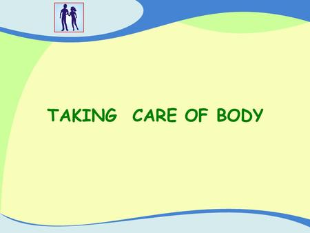 TAKING CARE OF BODY.