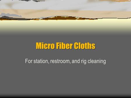 Micro Fiber Cloths For station, restroom, and rig cleaning.