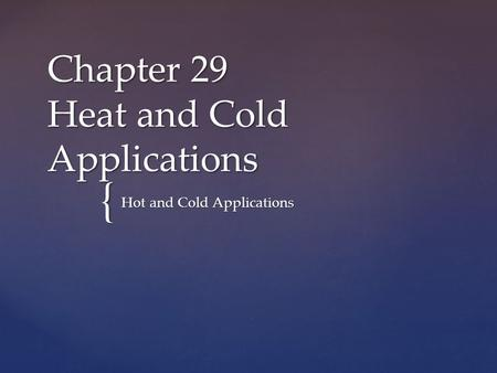 Chapter 29 Heat and Cold Applications