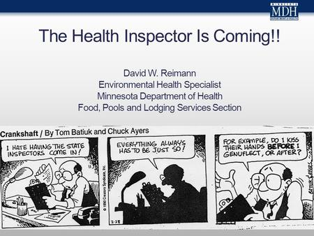 The Health Inspector Is Coming!! David W. Reimann Environmental Health Specialist Minnesota Department of Health Food, Pools and Lodging Services Section.