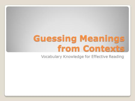 Guessing Meanings from Contexts Vocabulary Knowledge for Effective Reading.