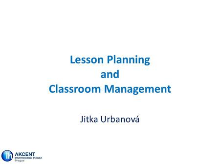 Lesson Planning and Classroom Management Jitka Urbanová.
