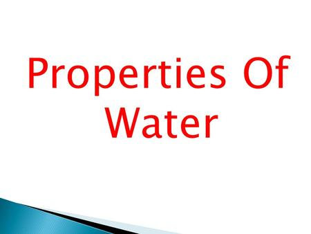 Properties Of Water.  71% of the Earth is covered by water, and 97% of this water is in the oceans.  Water is made up of two atoms of hydrogen, and.