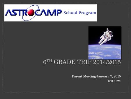 6 TH GRADE TRIP 2014/2015 Parent Meeting January 7, 2015 6:00 PM.