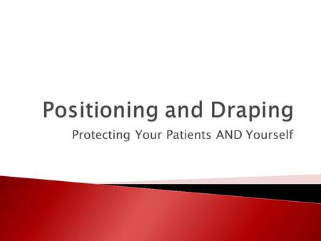 Protecting Your Patients AND Yourself  Why do we need to learn about positioning? ◦ Patient comfort/decrease pain ◦ Support and stability to pt's truck.