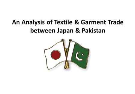 An Analysis of Textile & Garment Trade between Japan & Pakistan.