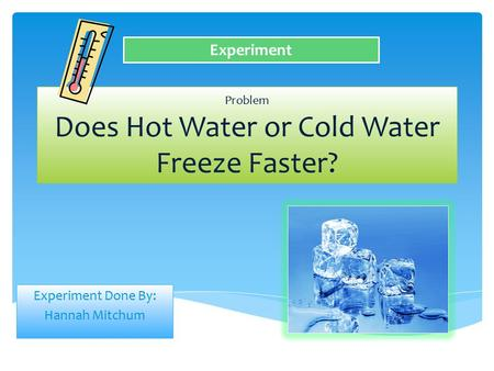 Problem Does Hot Water or Cold Water Freeze Faster?