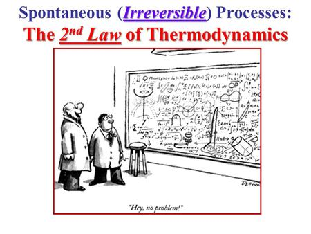 Irreversible The 2 nd Law of Thermodynamics Spontaneous (Irreversible) Processes: The 2 nd Law of Thermodynamics.